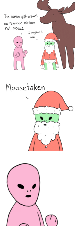 cupcakelogic: tis the season: The human gist wizard  has reindeer minions  not moose  I suppose L  was   Moosetaken cupcakelogic: tis the season
