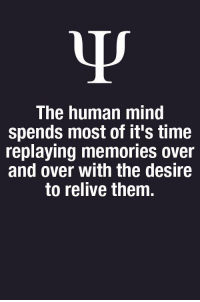 Memes, Http, and Time: The human mind  spends most of it's time  replaying memories over  and over with the desire  to relive them. RT @psychologicaI: http://t.co/vqzdMGE9dj