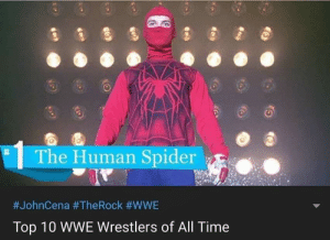 No, you got my name wro- Wait a minute!: The Human Spider  #JohnCena #The Rock #WWE  Top 10 WWE Wrestlers of All Time No, you got my name wro- Wait a minute!