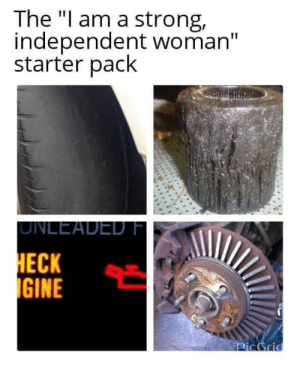 """Am I the only one who thinks this is slightly offensive: The """"I am a strong,  independent woman""""  starter pack  UNLEADED F  ECK Am I the only one who thinks this is slightly offensive"""