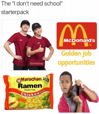 "Memes, Ramen, and SoundCloud: The ""I don't need school""  starter pack  McDonald's  Golden job  opportunities  ejonesthesavage  OMaruchan,  Ramen  Noodle Soup  Chicken These also come with a link to their Soundcloud"