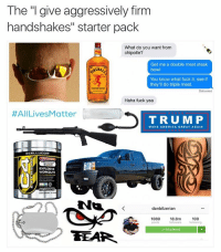 "Hi my names Chad and you're gonna fuckin hate me. Made with @shitheadsteve and @bonkers4memes: The ""I give aggressively firm  handshakes"" starter pack  What do you want from  chipotle?  Get me a double meat steak  bowl  You know what fuck it, see if  they'll do triple meat.  Dolivered  Haha fuck yea  #AllLives Matter  T R U M P  MAKE AMERICA GREAT AGAIN  OCELLUCOR  W EXPLOSIVE  WORKOUTS  60 SERVINGS  Nta  dannbilzerian  1089  18.8m  100  followers following  FOLLOWING Hi my names Chad and you're gonna fuckin hate me. Made with @shitheadsteve and @bonkers4memes"