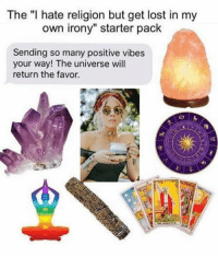 """Memes, Starter Pack, and 🤖: The """"I hate religion but get lost in my  own irony"""" starter pack  Sending so many positive vibes  your way! The universe will  return the favor. @mo_wad"""