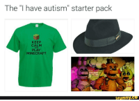 """My Immortal ain't shit compared to this: The """"I have autism starter pack  KEEP  CALM  PLAY  MINECRAFT  funny CO My Immortal ain't shit compared to this"""