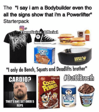 """It's always the other way around. Physique brahs will claim they are powerlifters because they deadlift once a month while wearing a valeo belt. @powerliftingmotivation @themgainz_official powerliftingmotivation: The """"I say i am a Bodybuilder even tho  all the signs show that i'm a Powerlifter""""  Starterpack  ThemGainz Official  GORILUB  12  """"I only do Bench, Squats and Deadlifts brother""""  #Out Of Breath  CARDIO?  QUAKER  GRITS  THATS ANY SET OVER 5  REPS It's always the other way around. Physique brahs will claim they are powerlifters because they deadlift once a month while wearing a valeo belt. @powerliftingmotivation @themgainz_official powerliftingmotivation"""