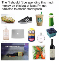 "Friends, Lmao, and Lol: The ""I shouldn't be spending this much  money on this but at least l'm not  addicted to crack"" starterpack  @absolut eworst  $2k studio apt in SF  HINDI  SUGAR  SNAP Spot on😂💀! Tag some friends 👇🏻 lmao starterpacks lol haha Photo Cred: @absoluteworst"