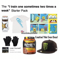 "Super, Whey Protein, and Whey: The ""I train one sometimes two times a  week"" Starter Pack  GAR FRE  Them Gainz Official  Creatine? Not Even Once!  60g  BODY  SUPER ADVANCED  WHEY  PROTEIN  Lose Yourself  EMINEM  Eminem  Curtain Call (2004)  CHOCOLATE I mean, twice is better than nothing. But start packers are the real MVPs here."