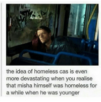 Homeless, Memes, and Monster: the idea of homeless cas is even  more devastating when you realise  that misha himself was homeless for  a while when he was younger spn Supernatural spnfamily jaredpadalecki jensenackles mishacollins sam sammy dean winchesters cas castiel destiel impala bobby angels demons monsters hunters fandom fangirl ship otp cute funny sweet