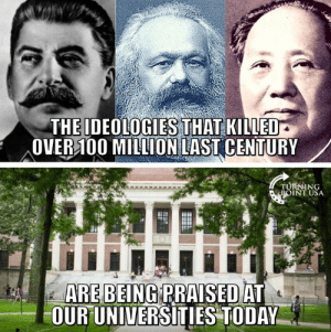 Sad But True... #CommunismKills: THE IDEOLOGIES THAT KILLED  OVER100 MILLION LAST CENTURY  TURNING  ROINT USA  ARE BEING RRAISEDAT  0RUNIVERSITIESTODAY Sad But True... #CommunismKills