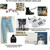 "Memes, Starter Packs, and Forever 21: the ""i'm 14 and ithink i'm different"" starter pack  gay""  ""im so ugh my mom wouldn't take me to the  1975 concert fuck my lifo  FOREVER 21  URBANOUTFITTERS  ""do you call yourself a fucking  hurricane like me? mom jeans nd sadness"