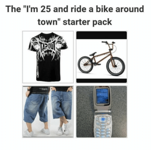 "Starter packs that speak to the soul. #Memes #StarterPacks #Entertainment: The ""I'm 25 and ride a bike around  town"" starter pack Starter packs that speak to the soul. #Memes #StarterPacks #Entertainment"