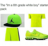 "Memes, White, and Starter Pack: The ""Im a 6th grade white boy"" starter  pack"