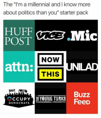 """These media have at least two things in common: they are fake news and feminist-friendly. Coincidence? I think not - Loverbot: The """"I'm a millennial and I know more  about politics than you"""" starter pack  HUFF  VA .Mic  POST  NOW  attn:  UNILAD  THIS  Buzz  CCUPY  YOUNG TURKS  FeeD  DEMOCRATS These media have at least two things in common: they are fake news and feminist-friendly. Coincidence? I think not - Loverbot"""