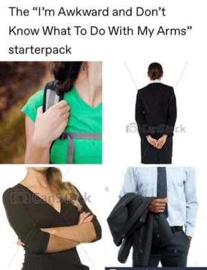 """Dont Know What To Do: The """"I'm Awkward and Don't  Know What To Do With My Arms""""  starterpack  35  ιδ  ck"""