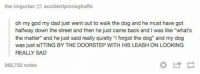 """dog much sad https://t.co/fTfaYUbA1A: the-imgurian accidentpronegiraffe  oh my god my dad just went out to walk the dog and he must have got  halfway down the street and then he just came back and I was like """"what's  the matter"""" and he just said really quietly """"i forgot the dog"""" and my dog  was just sITTING BY THE DOORSTEP WITH HIS LEASH ON LOOKING  REALLY SAD  268,752 notes dog much sad https://t.co/fTfaYUbA1A"""