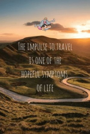 16 Quotes About Traveling  16 Quotes About Traveling: THE IMPULSE TO TRAVEL  ONE OF THE  OF LIFE 16 Quotes About Traveling  16 Quotes About Traveling