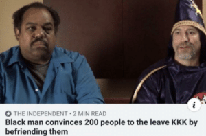 This qualifies as wholesome right? via /r/wholesomememes https://ift.tt/2KEQeR6: THE INDEPENDENT 2 MIN READ  Black man convinces 200 people to the leave KKK by  befriending them This qualifies as wholesome right? via /r/wholesomememes https://ift.tt/2KEQeR6