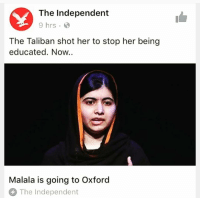 "Memes, Nobel Prize, and Pakistan: The Independent  9 hrs  The Taliban shot her to stop her being  educated. Now..  Malala is going to Oxford  The Independent Go Malala! ❤️🙌🏽👏🏽 "" MalalaYousafzai, the Nobel Prize winning activist who narrowly avoided being death after being shot by the Taliban, has revealed that she intends to study at Oxford university. She told head teachers at the Association of School and College Lecturers annual conference on Saturday: ""I'm in Year 13 and I have my A Level exams coming and I have received a conditional offer which is three As, that is my focus right now."" . Speaking about her Oxford interview, Ms Yousafzai said: ""It was the hardest interview of my life. I just get scared when I think of the interview."" If she does take up an offer from Lady Margaret Hall, she will be following in the footsteps of her hero Benazir Bhutto, the former Prime Minister of Pakistan, who graduated from the college in 1977. MalalaYousafzai❤️ education girlsrock girlsrock leanin heforshe nobelpeaceprize"