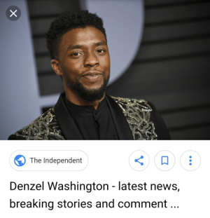 They really mixed up Denzel Washington and Chadwick Boseman: The Independent  Denzel Washington - latest news,  breaking stories and comment.. They really mixed up Denzel Washington and Chadwick Boseman