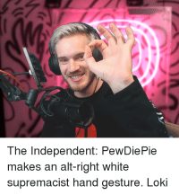The Independent: PewDiePie  makes an alt-right white  supremacist hand gesture. Loki