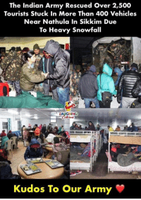 #IndianArmy: The Indian Army Rescued Over 2,500  Tourists Stuck In More Than 400 Vehicles  Near Nathula In Sikkim Due  To Heavy Snowfall  AUGHING  Kudos To  Our Army #IndianArmy