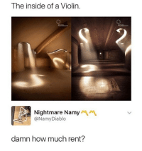 Memes, 🤖, and How: The inside of a Violin  Nightmare Namy  @NamyDiablo  damn how much rent? 😂Looks expensive