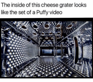 All About the Benjamins, Dank, and Memes: The inside of this cheese grater looks  like the set of a Puffy video 1997…it was all about the Benjamins. And cheddar. by SchitzPopinov719 FOLLOW 4 MORE MEMES.