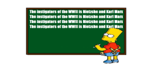 History, Karl Marx, and Truth: The instigators of the WWII is Nietzche and Karl Marx  The instigators of the WWII is Nietzche and Karl Marx  The instigators of the WWII is Nietzche and Karl Marx  The instigators of the WWII is Nietzche and Karl Marx This is the Truth! Learn it.