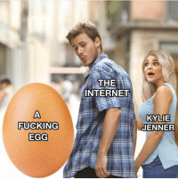 Fucking, Internet, and Kylie Jenner: THE  INTERNET  KYLIE  JENNER  FUCKING  EGG