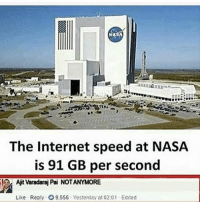 Internet, Meme, and Memes: The Internet speed at NAS/A  is 91 GB per second  Ajit Varadaraj Pai NOTANYMORE  Like Reply 09.556. Yesterday at 02:01  Edited im LOSING MY SHIT AT THIS MEME