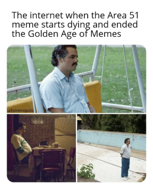 This is so sad, gamers: The internet when the Area 51  meme starts dying and ended  the Golden Age of Memes  u/Extremopolis This is so sad, gamers