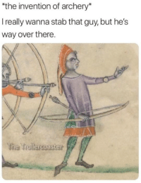 """Dank, 🤖, and Archery: """"the invention of archery""""  I really wanna stab that guy, but he's  way over there.  The Trollercoaster"""