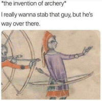 Memes, History, and 🤖: the invention of archery*  I really wanna stab that guy, but he's  way over there History lesson for the day
