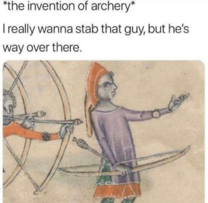 Memes, 🤖, and How: the invention of archery*  I really wanna stab that guy, but he's  way over there. how it happened, most likely