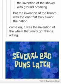 Bad, Memes, and 🤖: the invention of the shovel  was ground breaking  but the invention of the broom  was the one that truly swept  the nation.  come on, it was the invention of  the wheel that really got things  rolling.  SEVERAL BAD  DUNS LATER  THIS ISI DAMNLOLCOMI https://t.co/ffo69u2V81