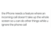 Memes, 🤖, and The Iphone: the iPhone needs a feature where an  incoming call doesn't take up the whole  screen so u can do other things while u  ignore the phone call