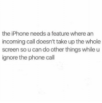 Apple, Iphone, and Ironic: the iPhone needs a feature where arn  incoming call doesn't take up the whole  screen so u can do other things while u  ignore the phone call get your glitchy shit together @apple 🤨👆🏽