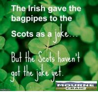 OOPS!!!  (Gaffer): The Irish gave the  bagpipes to the  Scots as a loke  But the Scots haven't  of the Ioke ye  irngflip com OOPS!!!  (Gaffer)