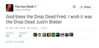 Dank, 🤖, and Iron: The Iron Sheik  Follow  @the ironsheik  God bless the Drop Dead Fred. wish it was  the Drop Dead Justin Bieber  Reply ta Retweet Favorite  More  RETWEETS FAVORITES  26  9:11 AM 9 Jun 2014 The Iron Sheik, as ruthless as always..