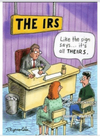 Irs, Say It, and Lying: THE IRS  Like the sign  says... it's  all THEIRS  CARTOONSTOCK Signs don't lie.