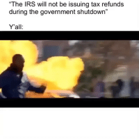 "Funny, Irs, and Government: ""The IRS will not be issuing tax refunds  during the government shutdown""  15  Y'all: 😂😂😂"