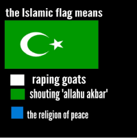 Peace, Religion, and Means: the Islamic flag means  raping goats  shouting alanu akiar  the religion of peace