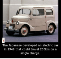 Memes, Travel, and Japanese: The Japanese developed an electric car  in 1949 that could travel 200km on a  single charge.