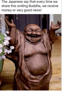 Japanese: The Japanese say that every time we  share this smiling Buddha, we receive  money or very good news!