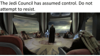 Jedi Council: The Jedi Council has assumed control. Do not  attempt to resist.