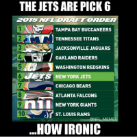 Atlanta Falcons, Chicago, and Chicago Bears: THE JETS ARE PICK 6  ZDRAFTORDER  1N TAMPA BAY BUCCANEERS  TENNESSEE TITANS  JACKSONVILLE JAGUARS  OAKLAND RAIDERS  WASHINGTON REDSKINS  JETS NEW YORK JETS  CHICAGO BEARS  ATLANTA FALCONS  n1 NEW YORK GIANTS  10  ST LOUIS RAMS  ONFL EM  HOW IRONIC