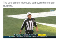 Nfl, Jets, and Moors: The Jets are so hilariously bad even the refs are  laughing  NFL  NYU 0 NE 34 3RD 3:09 11 FLAG  NFL MIA.  28 BUF. 14 3RD 3:14 M. MOORE: 10/19, 182 YDs, 2 TD, INT Welp