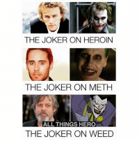 Heroin, Joker, and Memes: THE JOKER ON HEROIN  THE JOKER ON METH  ALL THINGS HERO  THE JOKER ON WEED Favorite joker ?