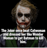 Sick and Twisted Joker 😳: The Joker once beat Catwoman  and dressed her like Wonder  Woman to get Batman to kill  him. Sick and Twisted Joker 😳