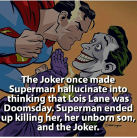 Joker, Memes, and Savage: The Joker once made  Superman hallucinate into  thinking that Lois Lane was  Doomsday.Superman ended  up killing her, her unborn son,  and the Joker. Joker is a savage 😬🃏 follow @marvelousfacts for Marvel posts!